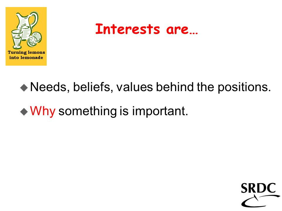 u Needs, beliefs, values behind the positions. u Why something is important. Interests are…
