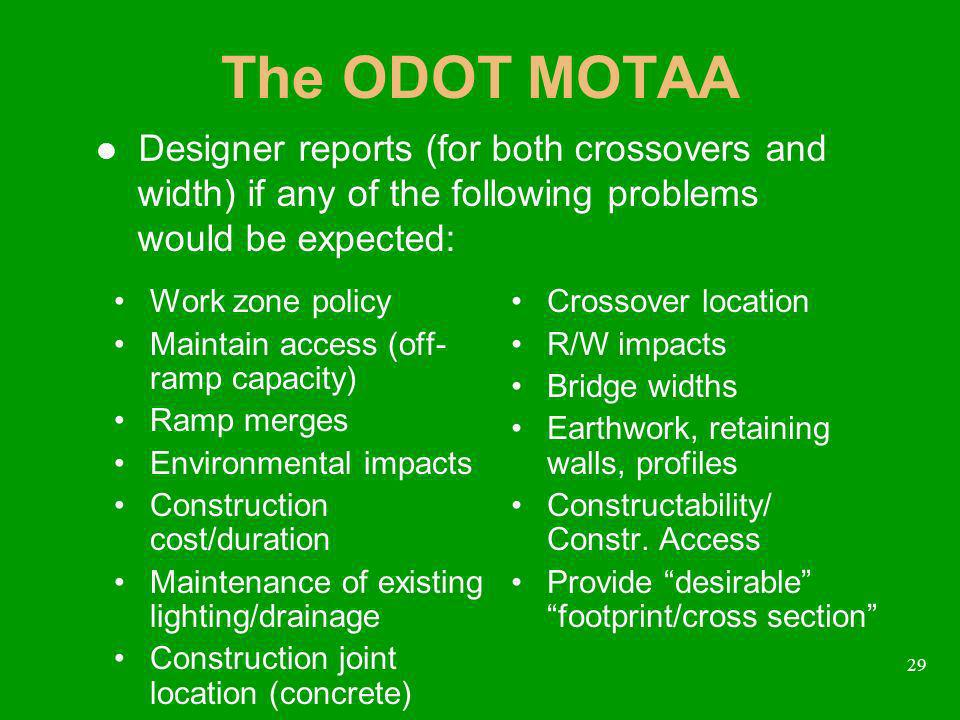 29 The ODOT MOTAA Work zone policy Maintain access (off- ramp capacity) Ramp merges Environmental impacts Construction cost/duration Maintenance of ex