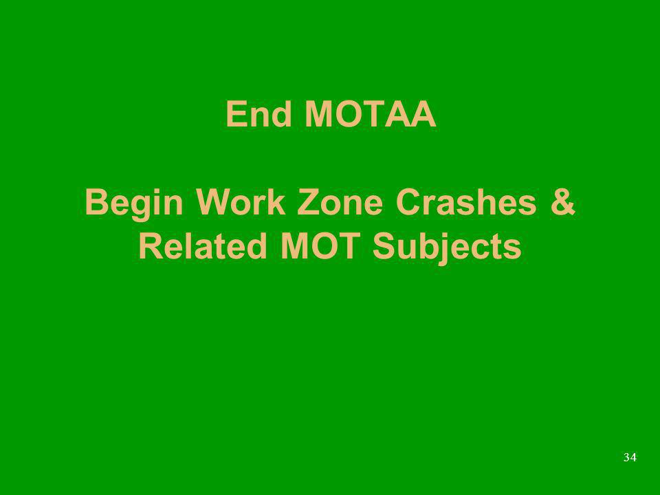 34 End MOTAA Begin Work Zone Crashes & Related MOT Subjects
