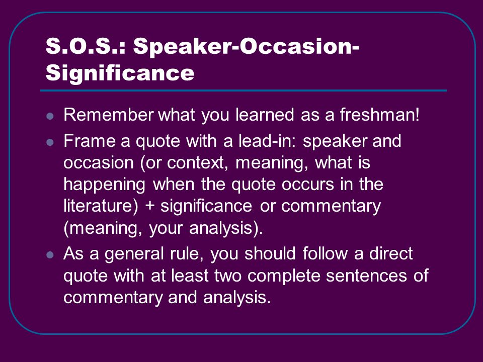 S.O.S.: Speaker-Occasion- Significance Remember what you learned as a freshman.