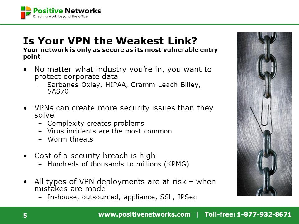 www.positivenetworks.com | Toll-free: 1-877-932-8671 5 Is Your VPN the Weakest Link.