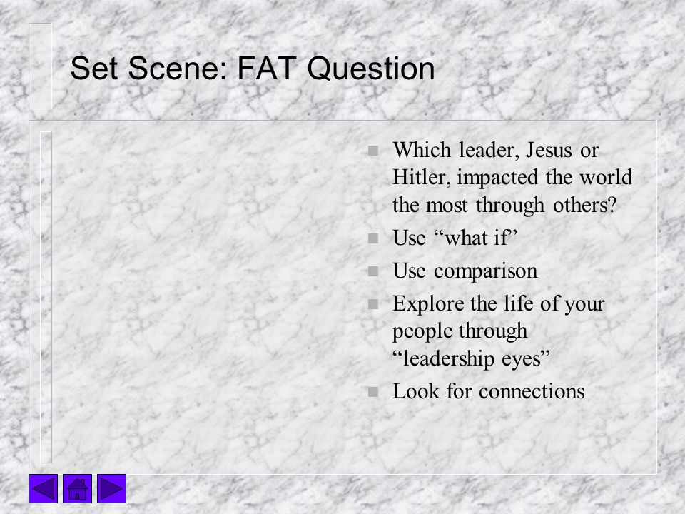 Set Scene: FAT Question n Which leader, Jesus or Hitler, impacted the world the most through others.