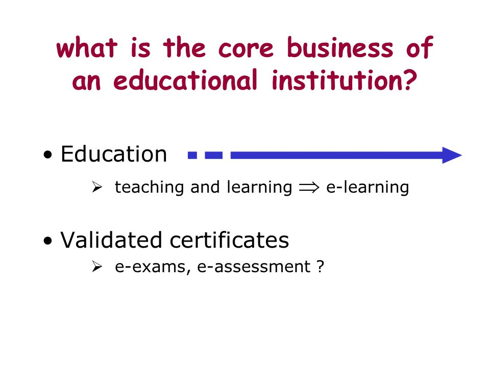 what is the core business of an educational institution.