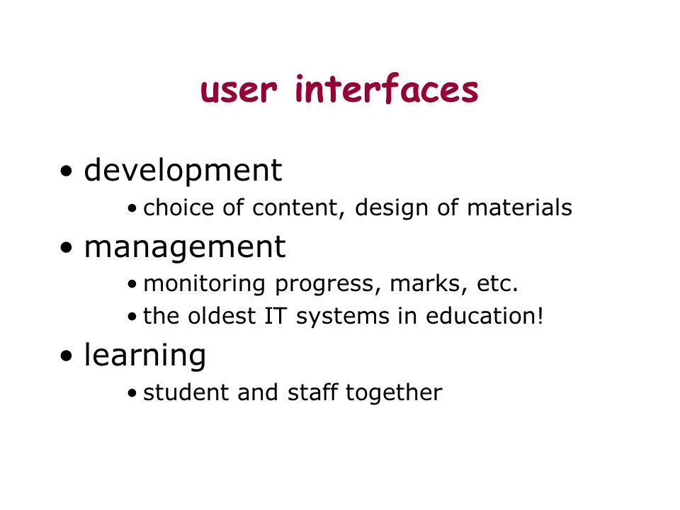 user interfaces development choice of content, design of materials management monitoring progress, marks, etc. the oldest IT systems in education! lea