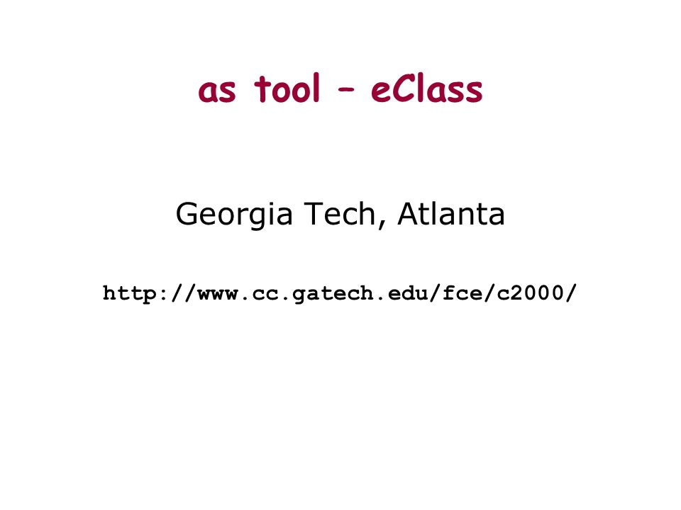 as tool – eClass Georgia Tech, Atlanta http://www.cc.gatech.edu/fce/c2000/