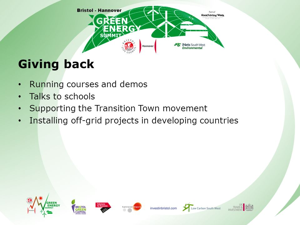 Giving back Running courses and demos Talks to schools Supporting the Transition Town movement Installing off-grid projects in developing countries