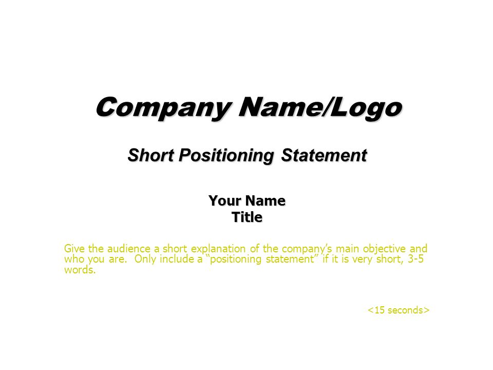 Company Name/Logo Short Positioning Statement Your Name Title Give the audience a short explanation of the companys main objective and who you are. On