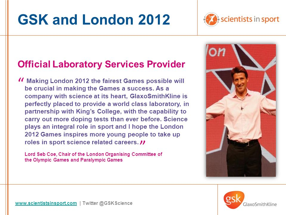 www.scientistsinsport.comwww.scientistsinsport.com | Twitter @GSKScience Official Laboratory Services Provider Making London 2012 the fairest Games po