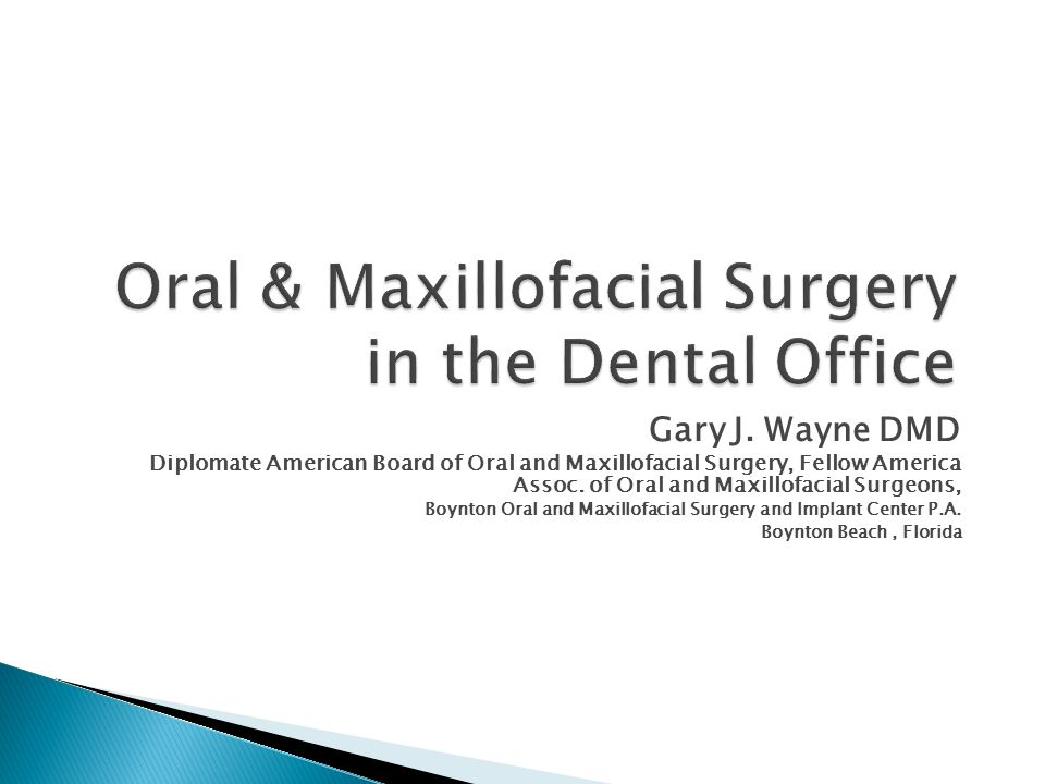 Oral & Maxillofacial Surgery in the Dental Office Gary J. Wayne DMD Diplomate American Board of Oral and Maxillofacial Surgery, Fellow America Assoc.