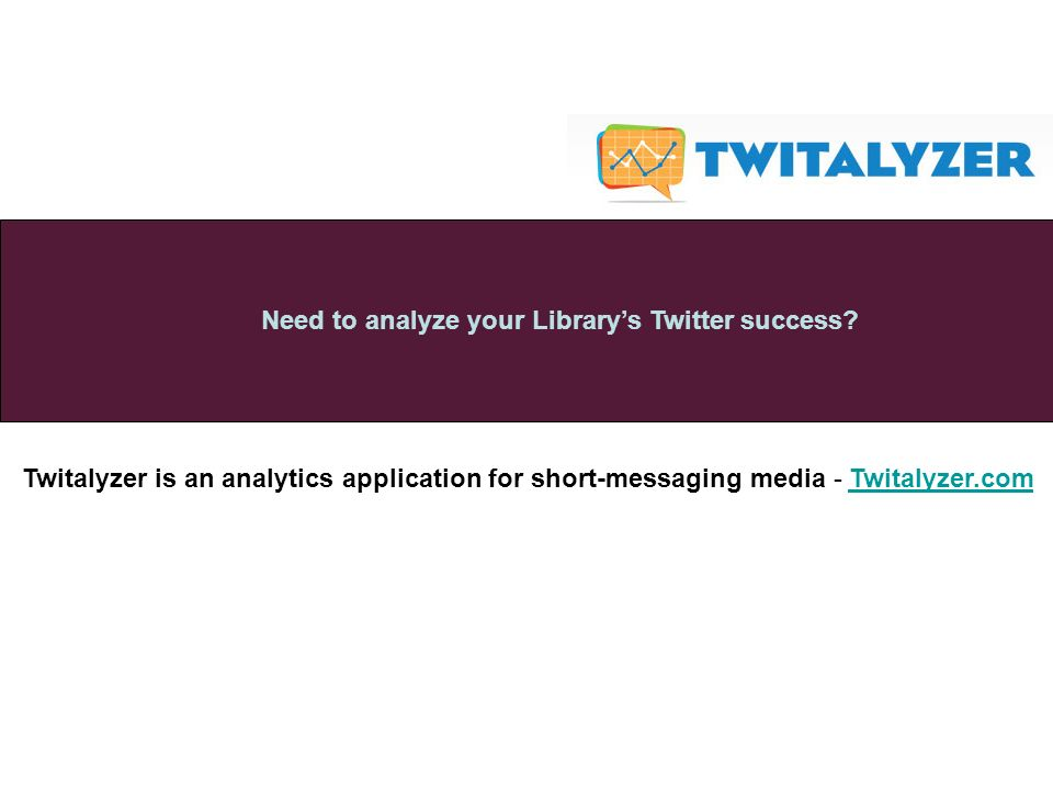 Twitalyzer is an analytics application for short-messaging media - Twitalyzer.com Need to analyze your Librarys Twitter success