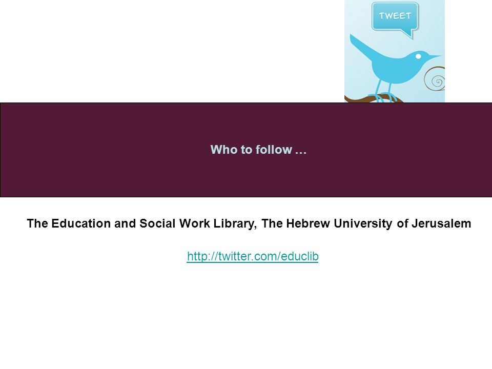 The Education and Social Work Library, The Hebrew University of Jerusalem Who to follow … http://twitter.com/educlib