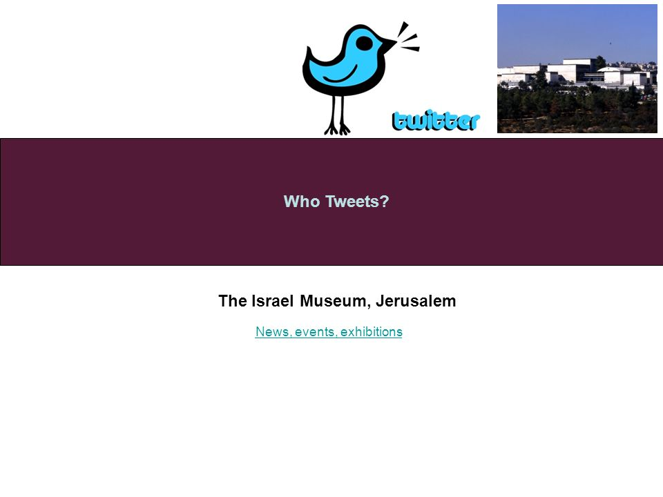 The Israel Museum, Jerusalem Who Tweets News, events, exhibitions