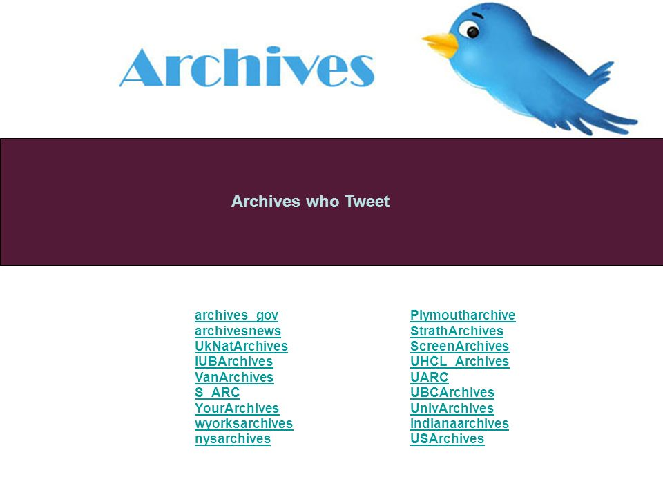 Archives who Tweet archives_gov archivesnews UkNatArchives IUBArchives VanArchives S_ARC YourArchives wyorksarchives nysarchives Plymoutharchive StrathArchives ScreenArchives UHCL_Archives UARC UBCArchives UnivArchives indianaarchives USArchives