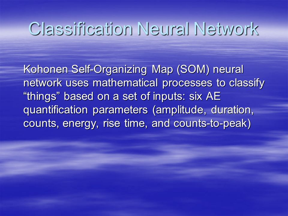 Classification Neural Network Kohonen Self-Organizing Map (SOM) neural network uses mathematical processes to classify things based on a set of inputs