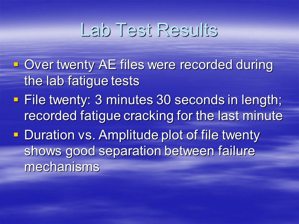 Lab Test Results Over twenty AE files were recorded during the lab fatigue tests Over twenty AE files were recorded during the lab fatigue tests File