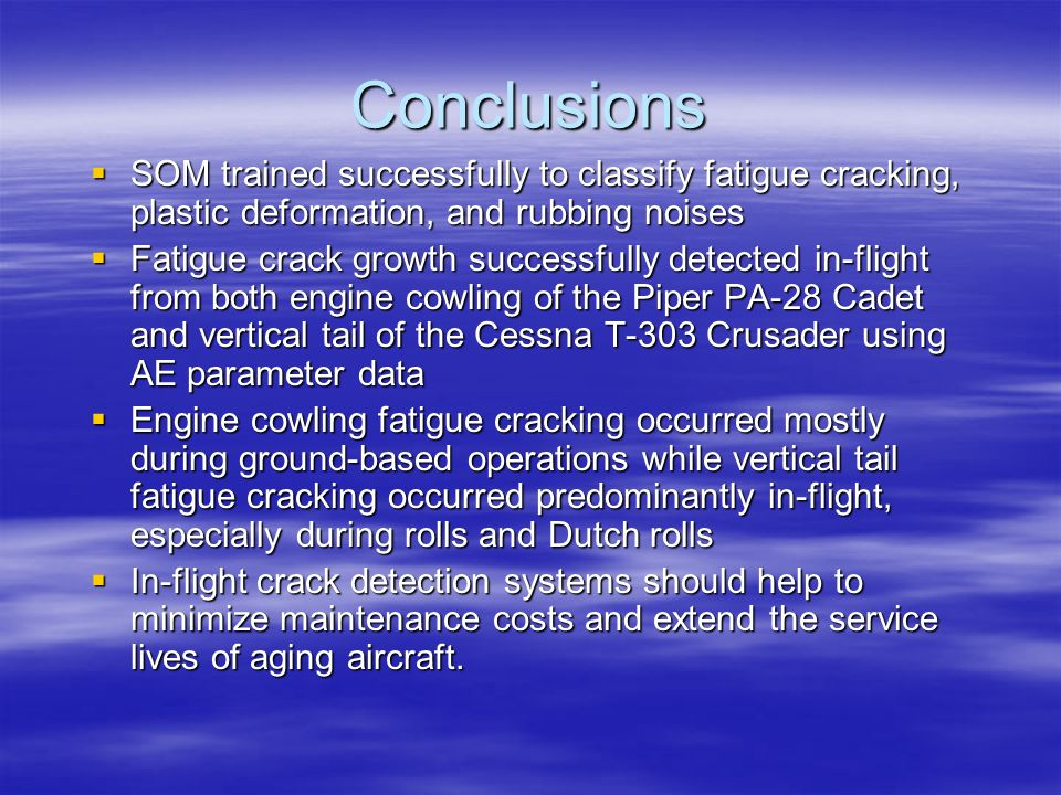 Conclusions SOM trained successfully to classify fatigue cracking, plastic deformation, and rubbing noises SOM trained successfully to classify fatigu