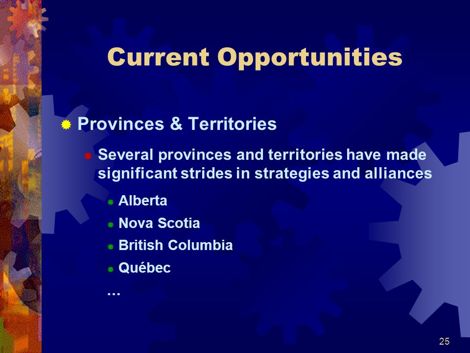 25 Current Opportunities Provinces & Territories Several provinces and territories have made significant strides in strategies and alliances Alberta N
