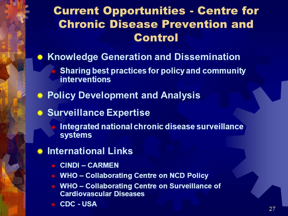 27 Current Opportunities - Centre for Chronic Disease Prevention and Control Knowledge Generation and Dissemination Sharing best practices for policy