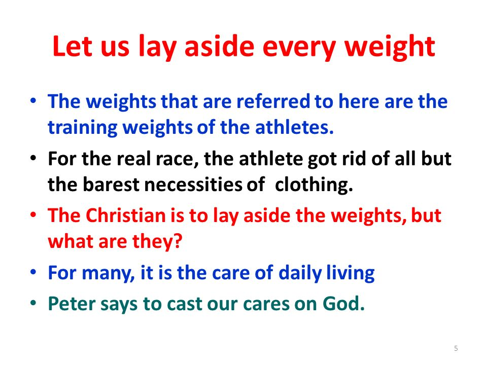Let us lay aside every weight The weights that are referred to here are the training weights of the athletes. For the real race, the athlete got rid o