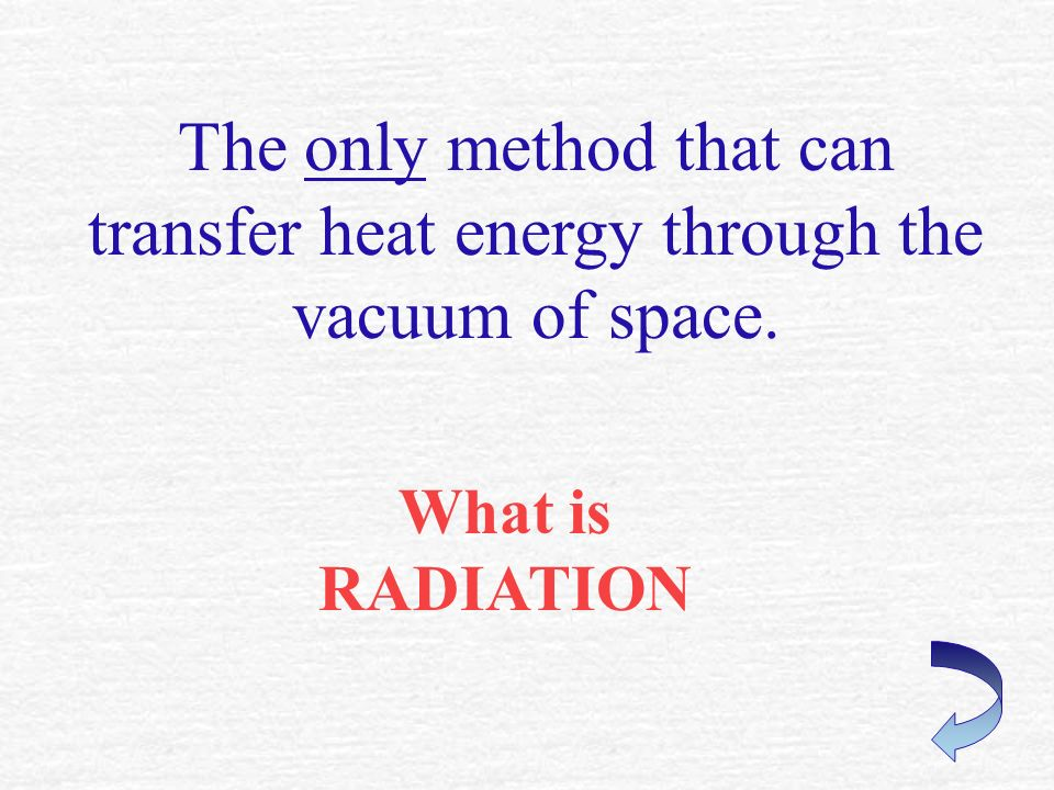 This method of heat transfer involves collisions of molecules. What is CONDUCTION