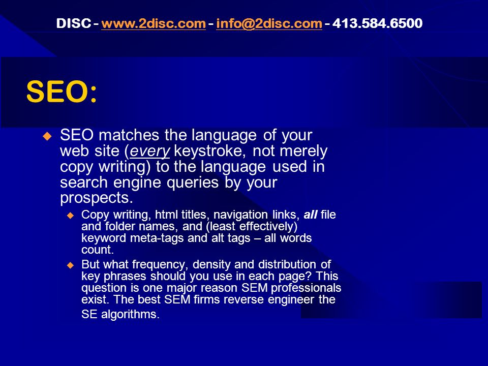 DISC - www.2disc.com - info@2disc.com - 413.584.6500www.2disc.cominfo@2disc.com SEO: SEO matches the language of your web site (every keystroke, not merely copy writing) to the language used in search engine queries by your prospects.