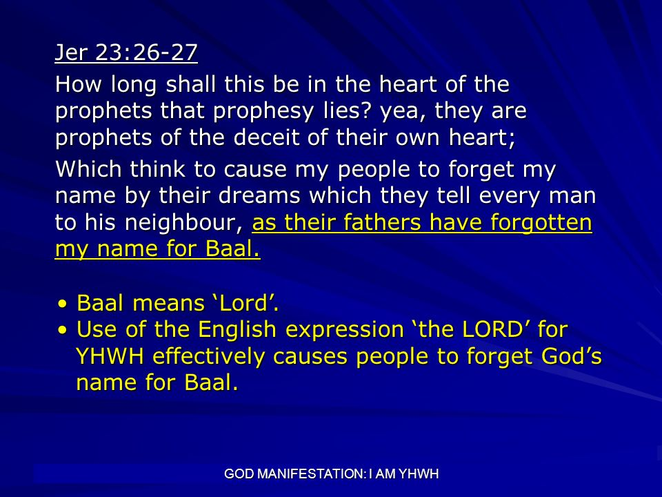 GOD MANIFESTATION: I AM YHWH Jer 23:26-27 How long shall this be in the heart of the prophets that prophesy lies? yea, they are prophets of the deceit