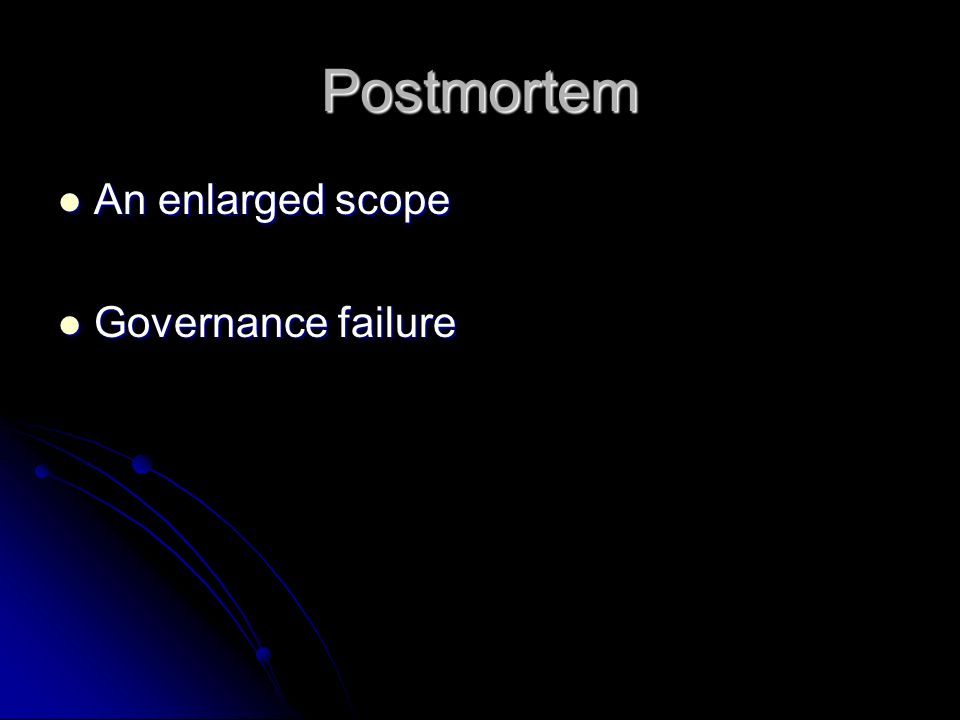 Postmortem An enlarged scope Governance failure
