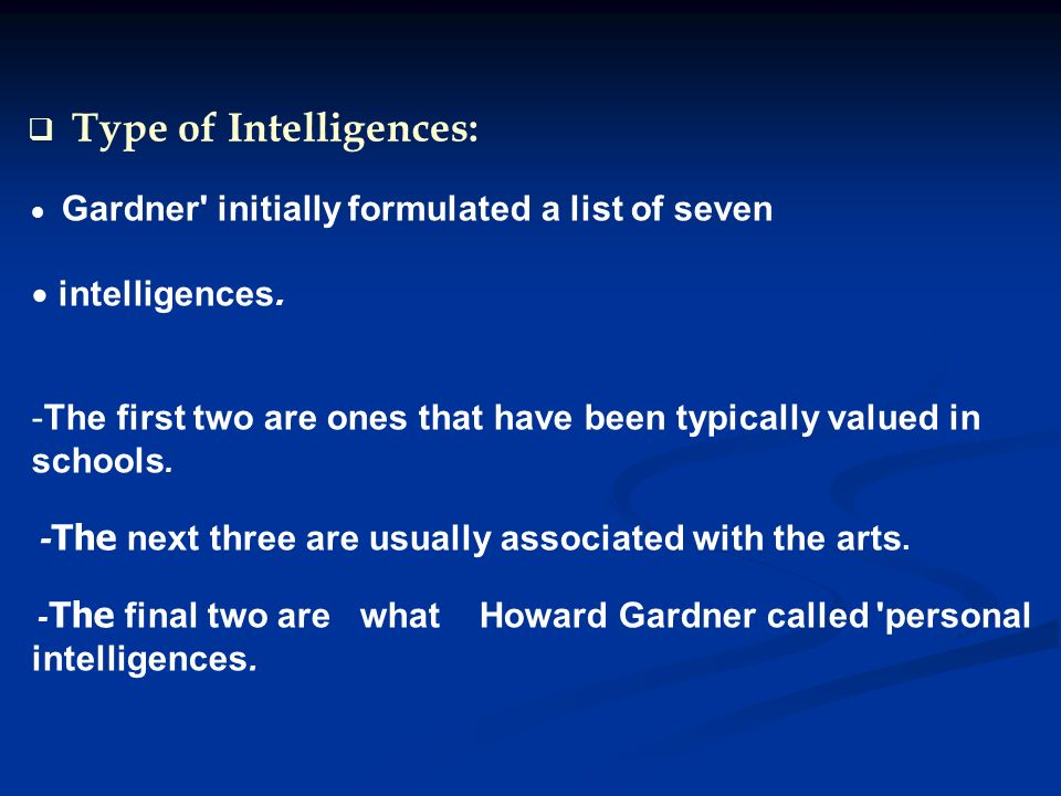 Type of Intelligences: -The first two are ones that have been typically valued in schools.