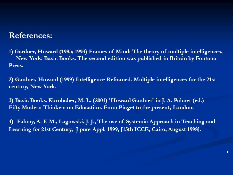 References: 1) Gardner, Howard (1983; 1993) Frames of Mind: The theory of multiple intelligences, New York: Basic Books.