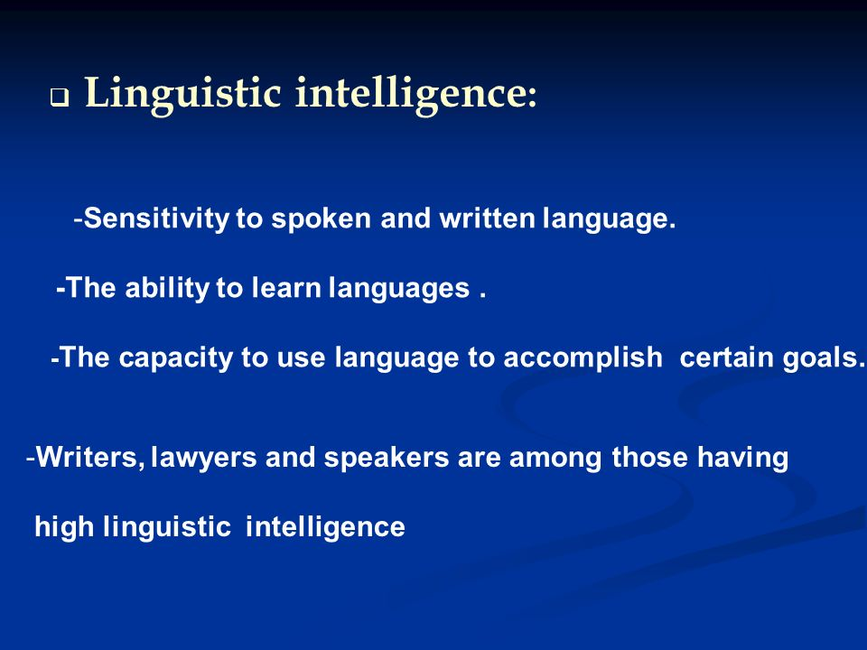-Sensitivity to spoken and written language. -The ability to learn languages.