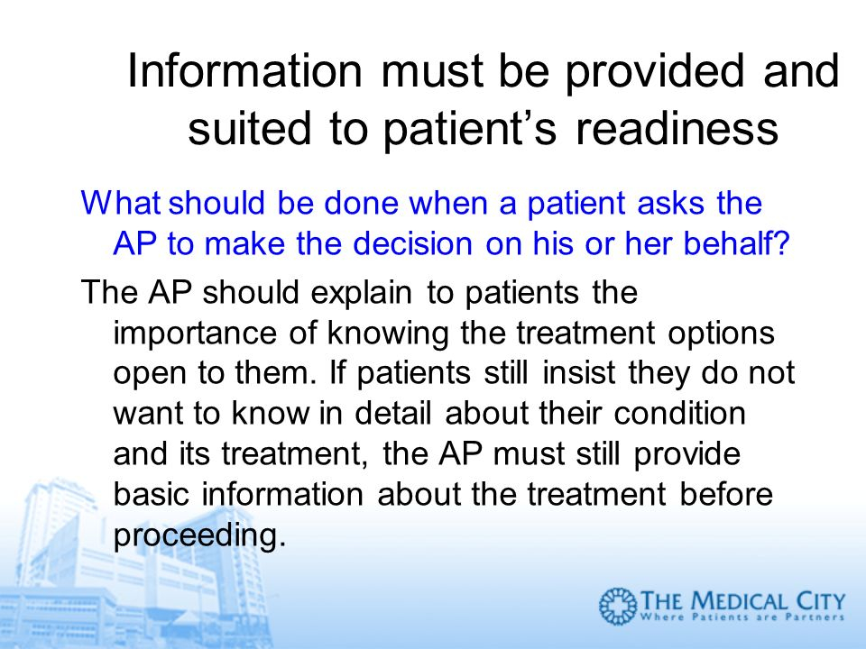 Information must be provided and suited to patients readiness What should be done when a patient asks the AP to make the decision on his or her behalf