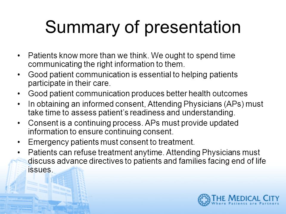 Summary of presentation Patients know more than we think. We ought to spend time communicating the right information to them. Good patient communicati