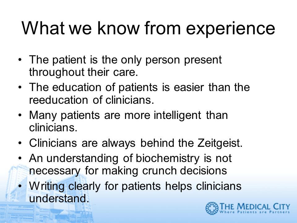 What we know from experience The patient is the only person present throughout their care. The education of patients is easier than the reeducation of