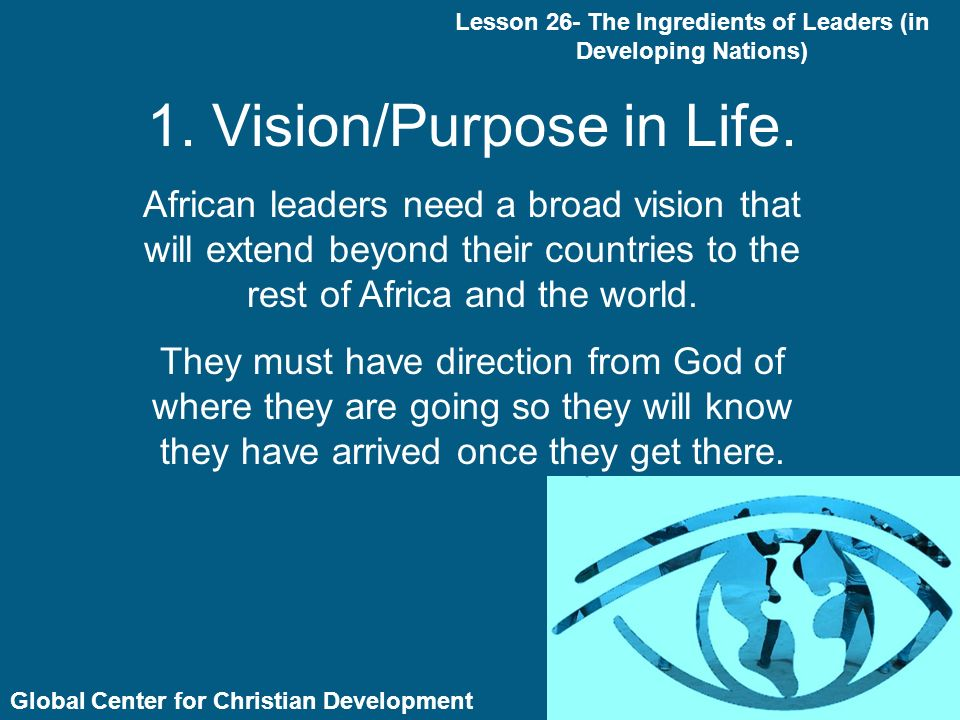 Global Center for Christian Development 1. Vision/Purpose in Life.