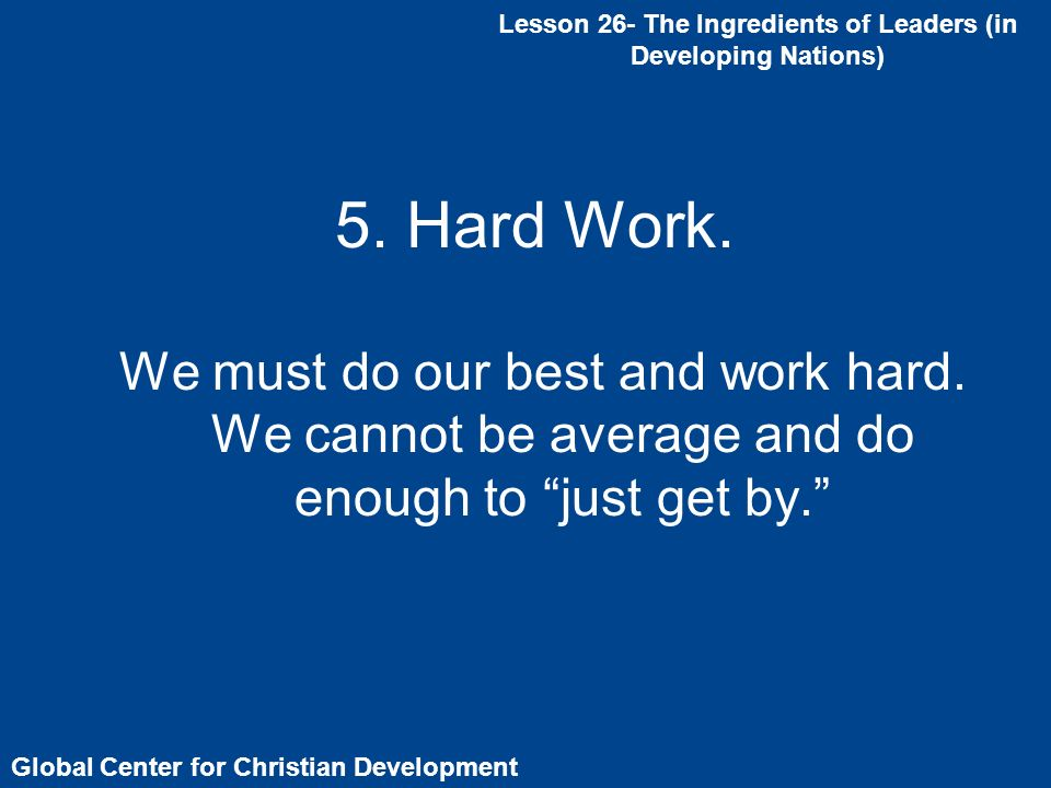 5. Hard Work. We must do our best and work hard.