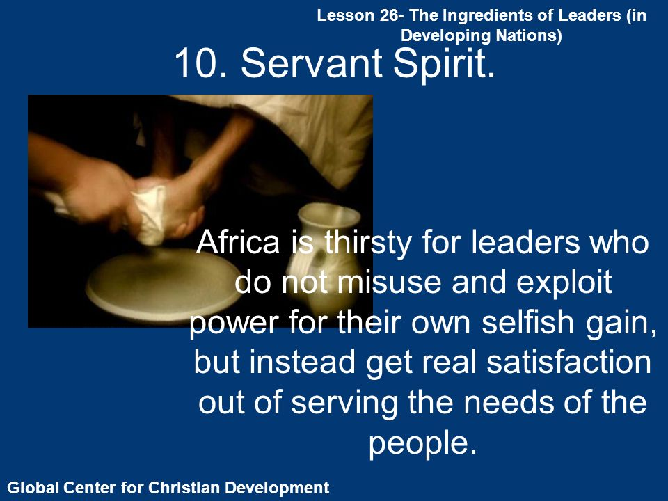 Global Center for Christian Development Lesson 26- The Ingredients of Leaders (in Developing Nations) 10.
