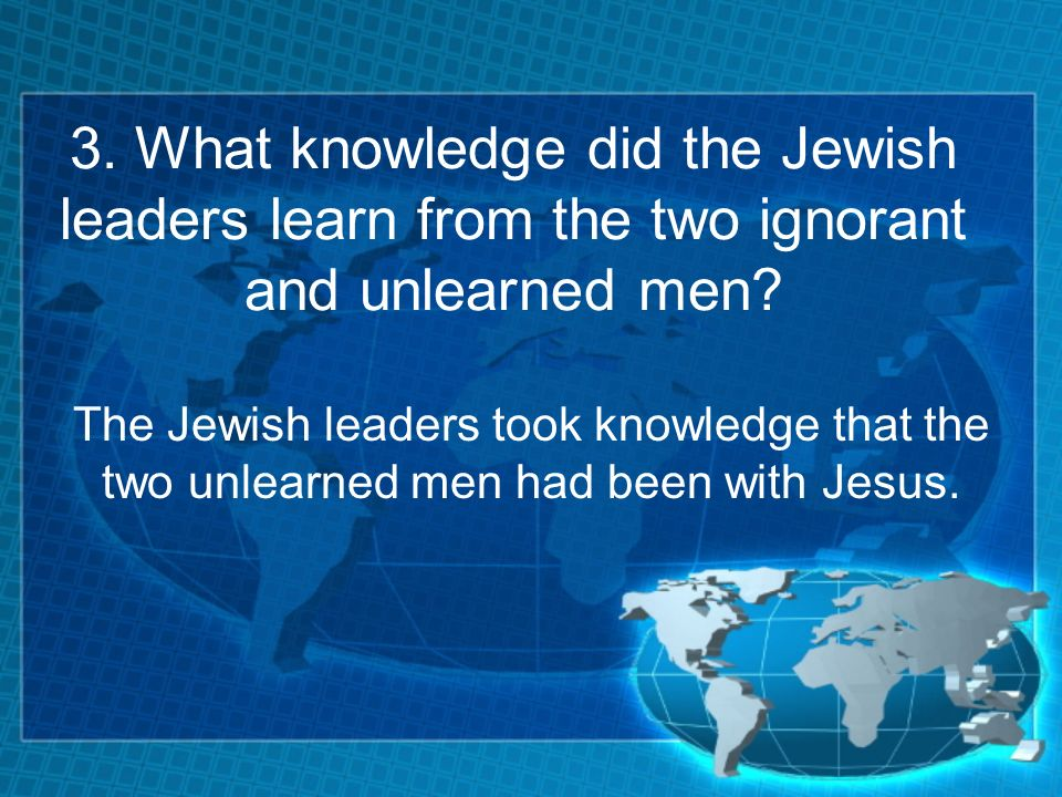 3. What knowledge did the Jewish leaders learn from the two ignorant and unlearned men.