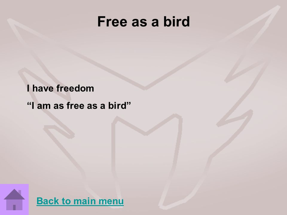 Free as a bird I have freedom I am as free as a bird Back to main menu