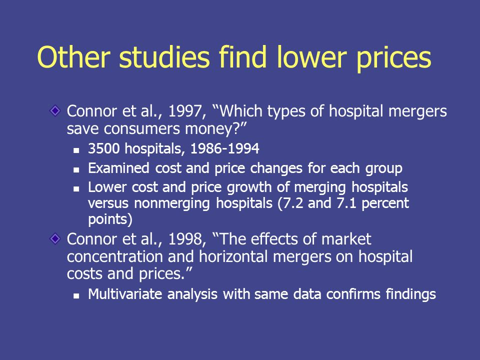 Other studies find lower prices Connor et al., 1997, Which types of hospital mergers save consumers money.
