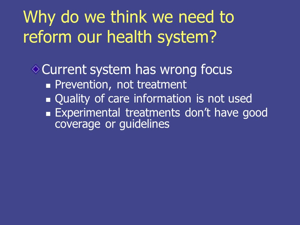 Why do we think we need to reform our health system.