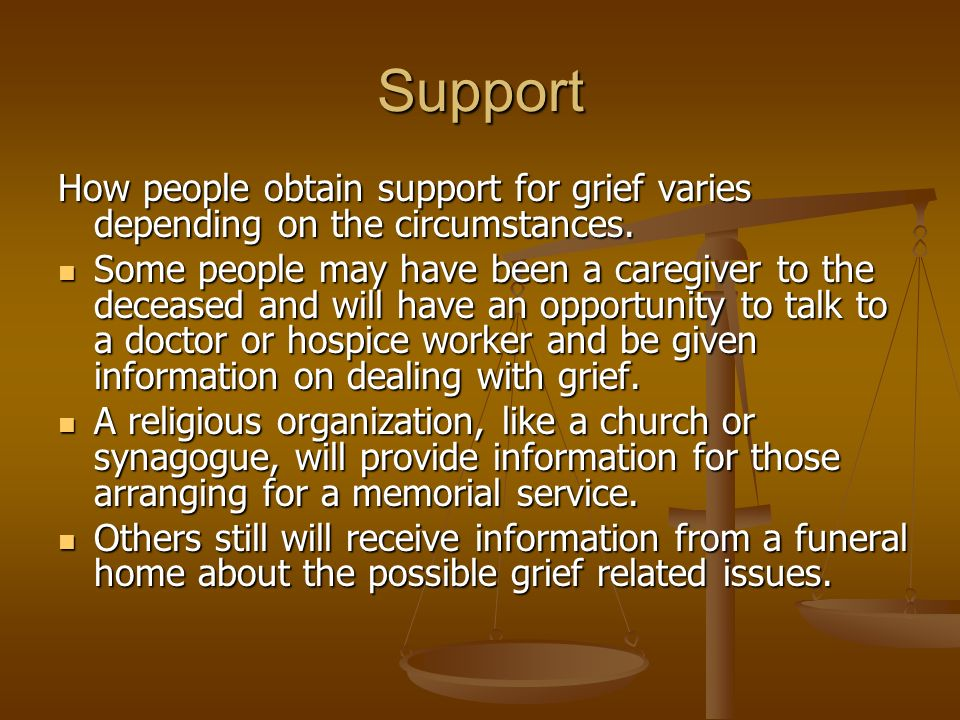 Support How people obtain support for grief varies depending on the circumstances.