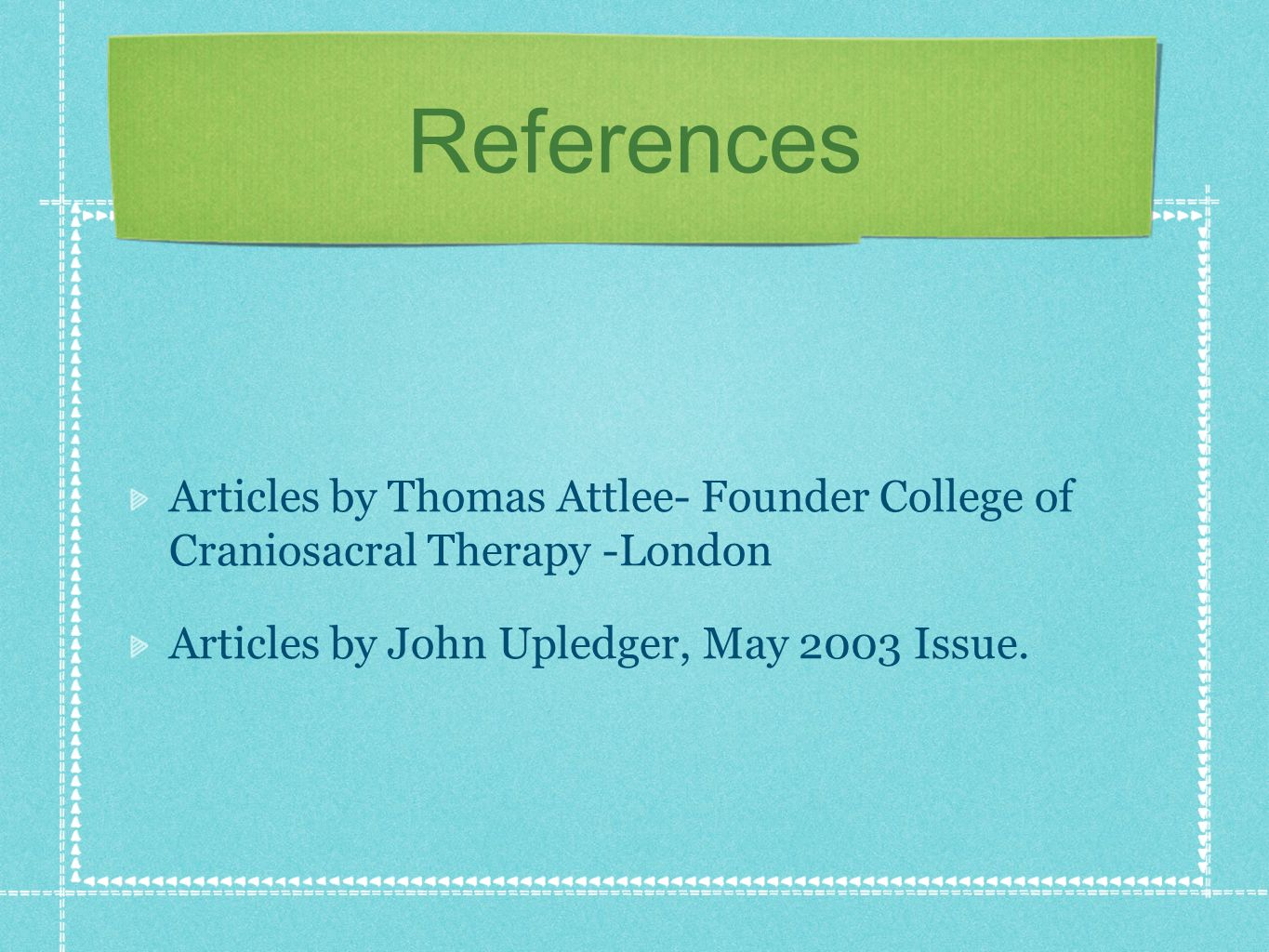 References Articles by Thomas Attlee- Founder College of Craniosacral Therapy -London Articles by John Upledger, May 2003 Issue.