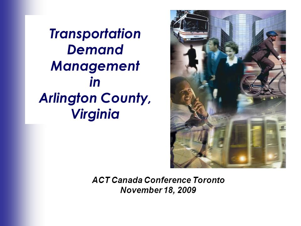 Making An Impact Transportation Demand Management in Arlington County, Virginia ACT Canada Conference Toronto November 18, 2009