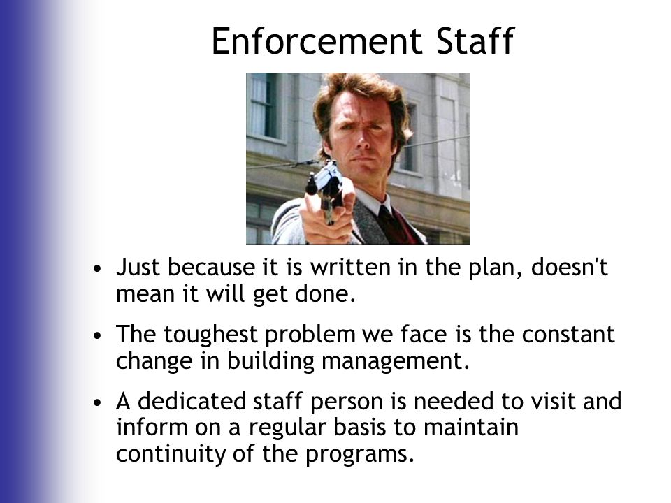 Enforcement Staff Just because it is written in the plan, doesn t mean it will get done.