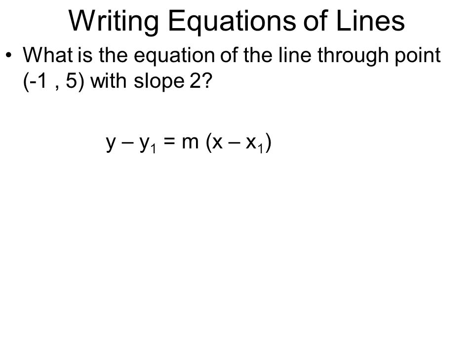 Using Two Points to Write an Equation What is an equation of the line with points (-2, -1) and (3, 5)?