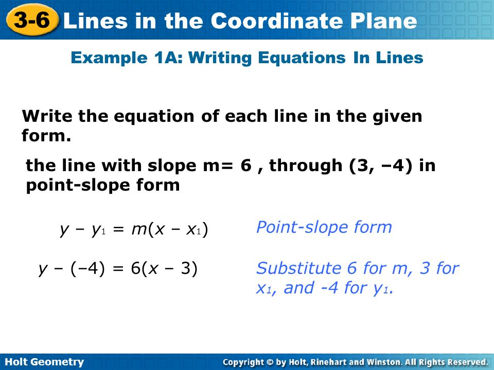 Holt Geometry 3-6 Lines in the Coordinate Plane Example 1B: Writing Equations In Lines Write the equation of each line in the given form.