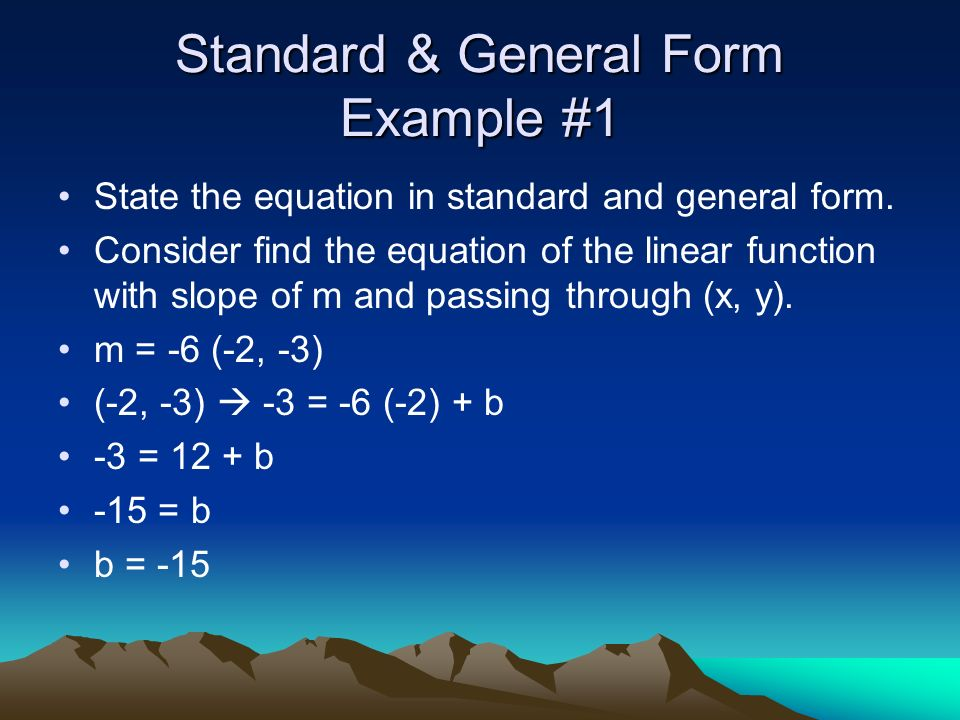 General Form Practice Consider y = 6x – 56 -6x + y + 56 = 0 6x – y – 56 = 0