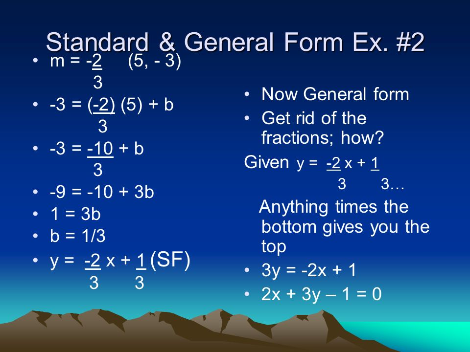 Example #1 Solution Cont y = -6x – 15 (Standard) Now put this in general form 6x + y +15 = 0 (General)