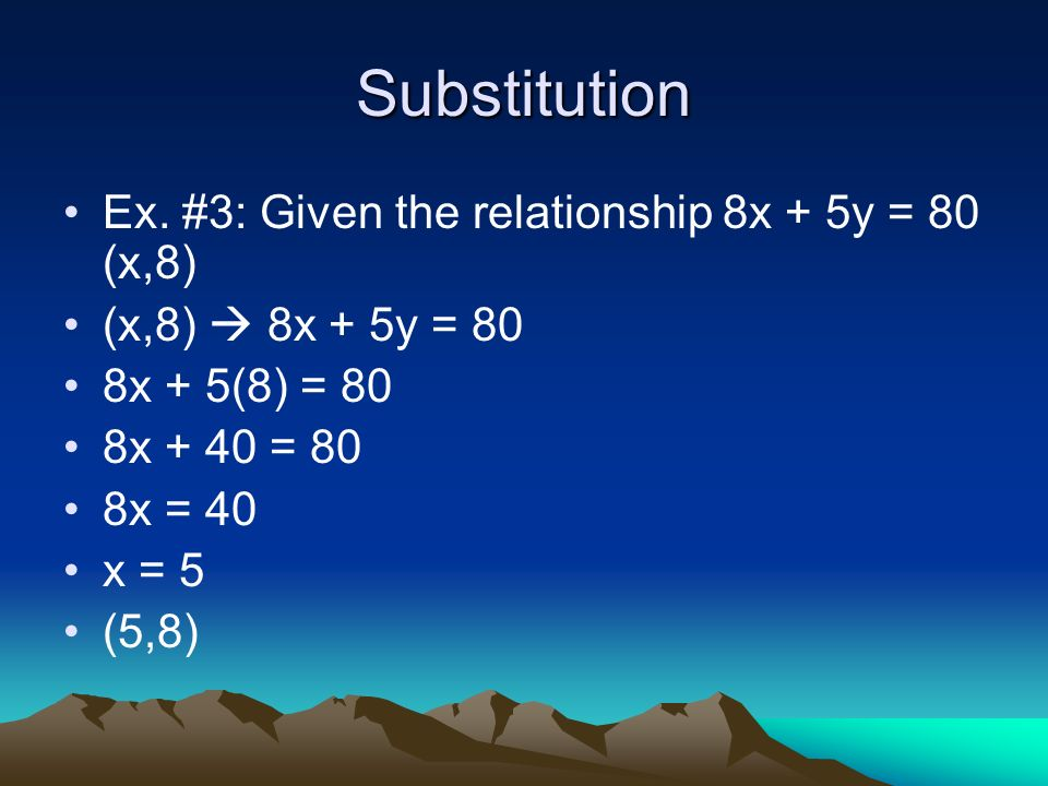 Substitution We could say that the point x = 4 and y = 1 or (4,1) satisfies the relationship.