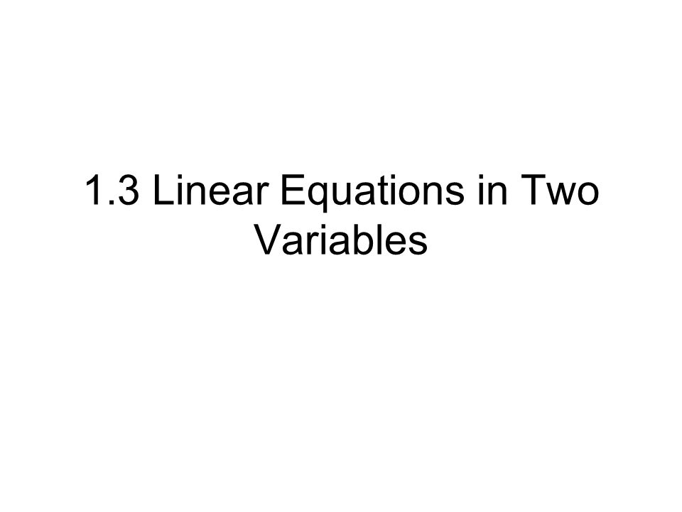 1.3 Linear Equations in Two Variables